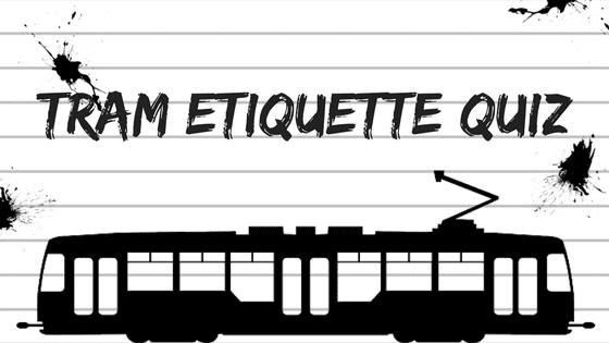 Tram Etiquette Quiz